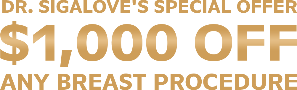 Dr. Sigalove's Special Offer - $1,000 off any breast procedure